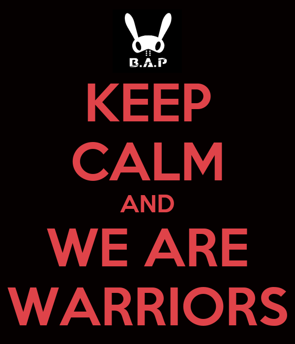 KEEP CALM AND WE ARE WARRIORS