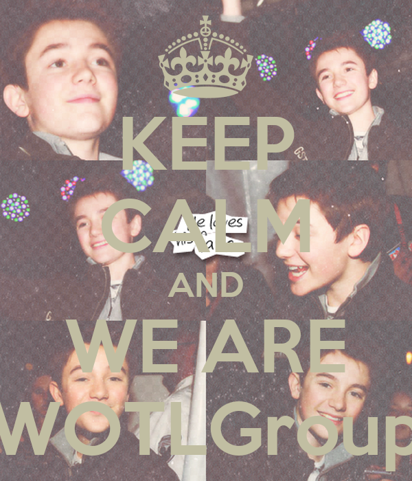 KEEP CALM AND WE ARE WOTLGroup