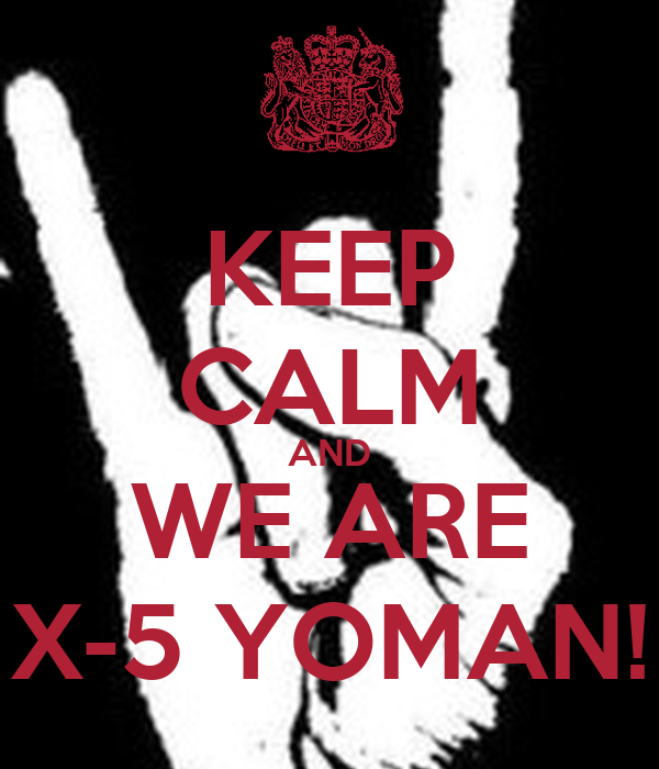 KEEP CALM AND WE ARE X-5 YOMAN!