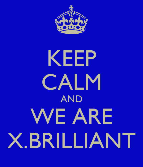 KEEP CALM AND WE ARE X.BRILLIANT