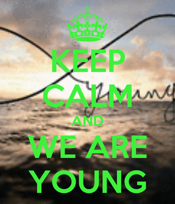 KEEP CALM AND WE ARE YOUNG