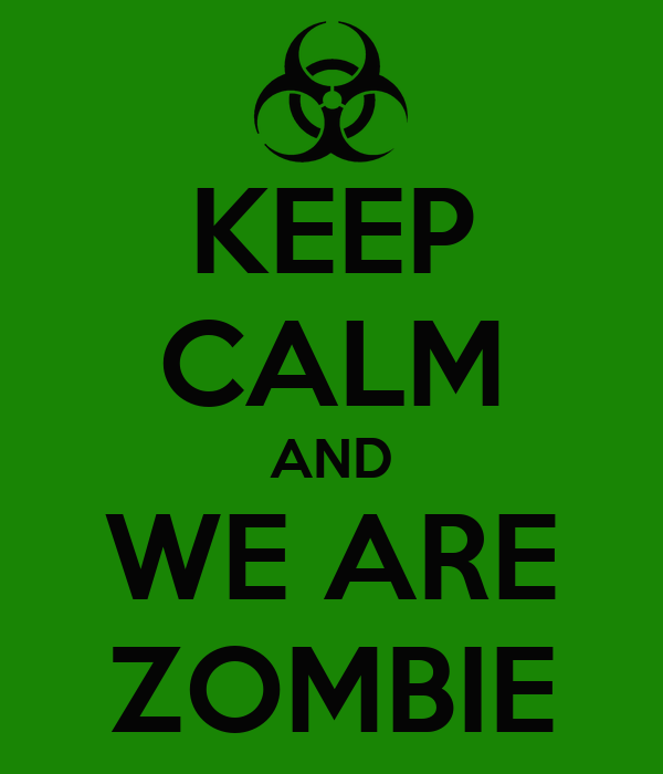 KEEP CALM AND WE ARE ZOMBIE