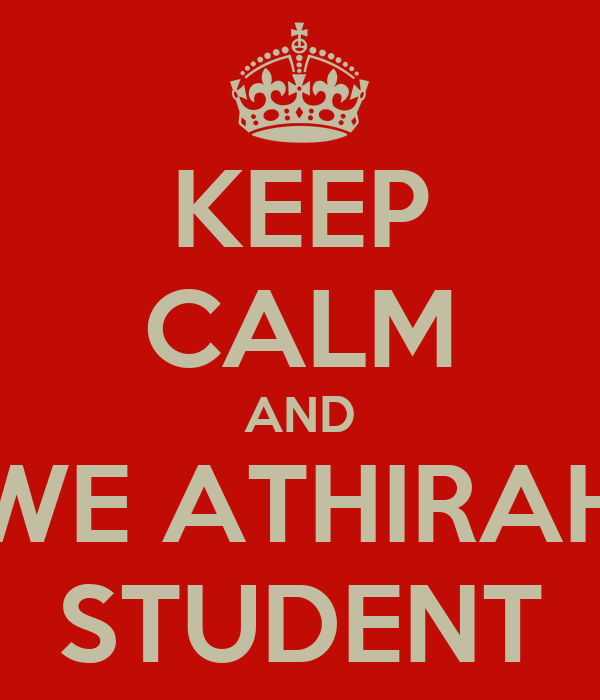 KEEP CALM AND WE ATHIRAH STUDENT