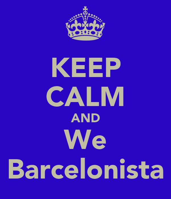 KEEP CALM AND We Barcelonista