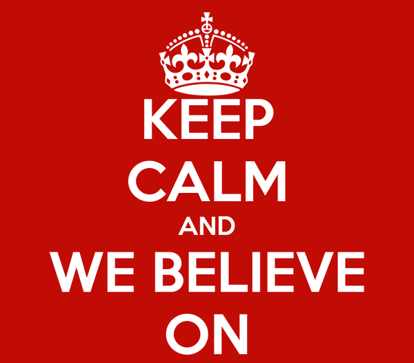 KEEP CALM AND WE BELIEVE ON