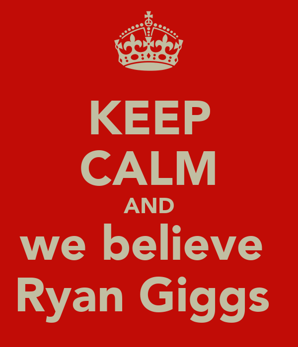 KEEP CALM AND we believe  Ryan Giggs