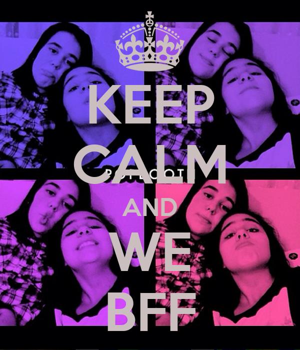 KEEP CALM AND WE BFF