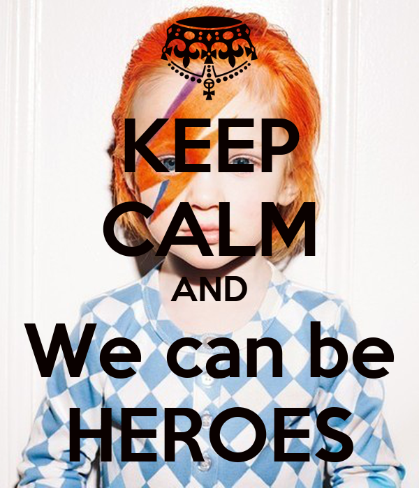 KEEP CALM AND We can be HEROES