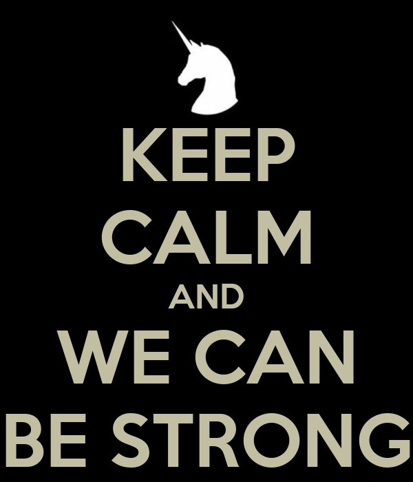 KEEP CALM AND WE CAN BE STRONG