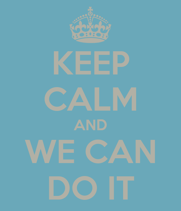 KEEP CALM AND WE CAN DO IT