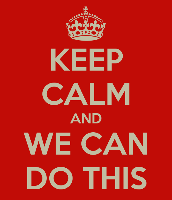 KEEP CALM AND WE CAN DO THIS
