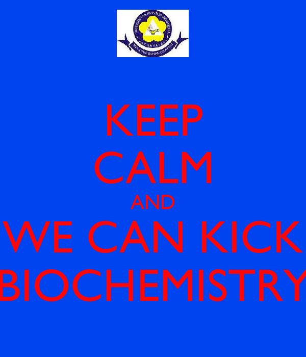 KEEP CALM AND WE CAN KICK BIOCHEMISTRY