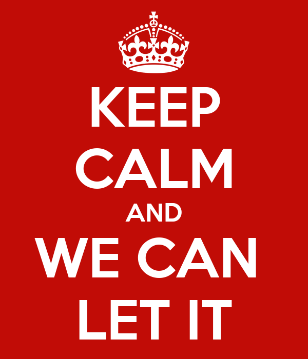 KEEP CALM AND WE CAN  LET IT