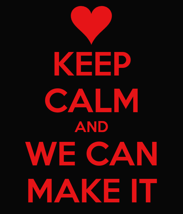 KEEP CALM AND WE CAN MAKE IT