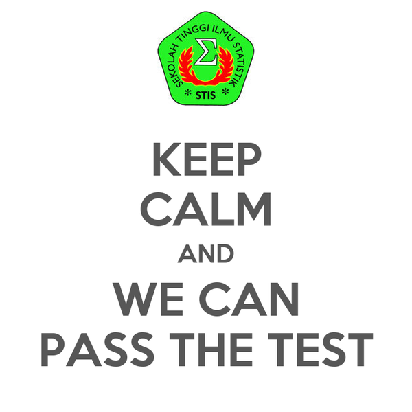 KEEP CALM AND WE CAN PASS THE TEST