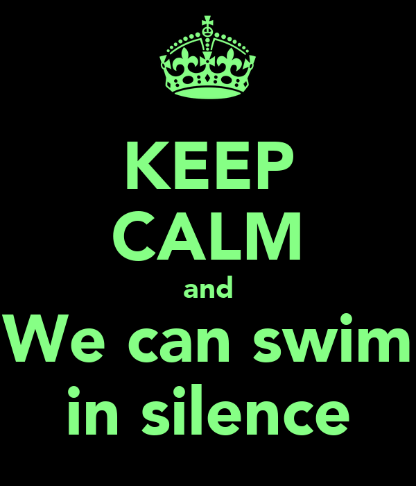 KEEP CALM and We can swim in silence
