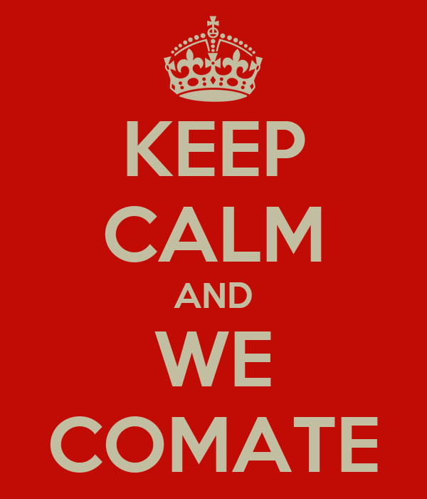 KEEP CALM AND WE COMATE