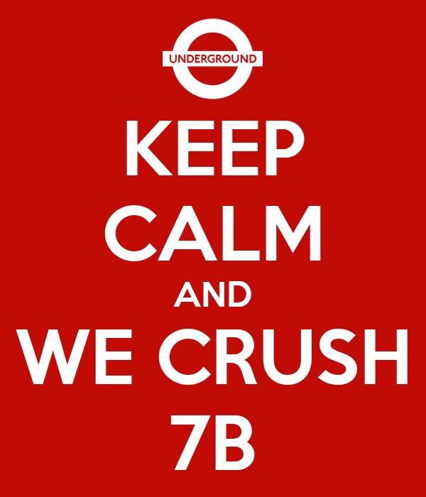 KEEP CALM AND WE CRUSH 7B