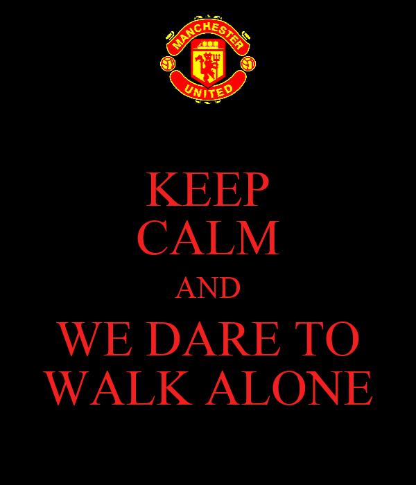 KEEP CALM AND WE DARE TO WALK ALONE