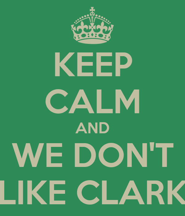 KEEP CALM AND WE DON'T LIKE CLARK