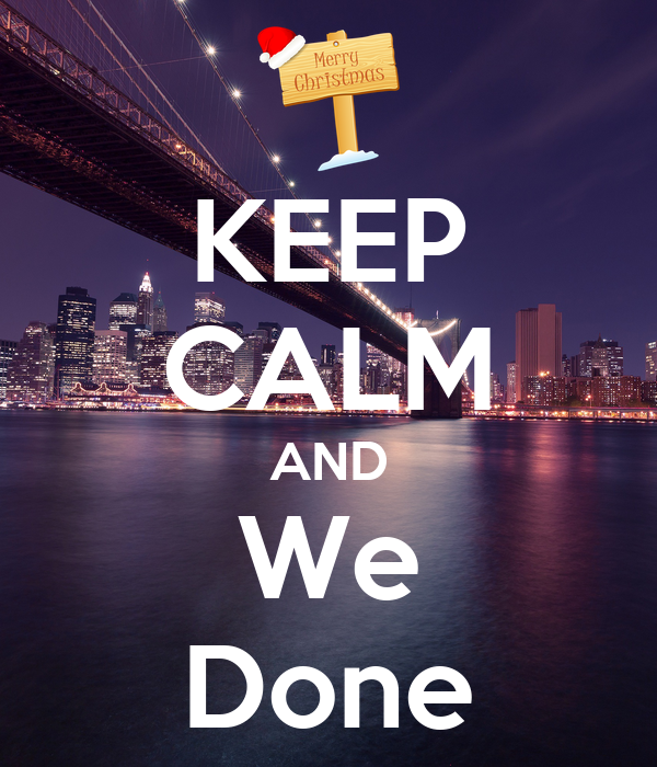KEEP CALM AND We Done