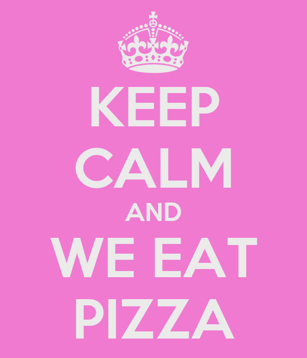 KEEP CALM AND WE EAT PIZZA