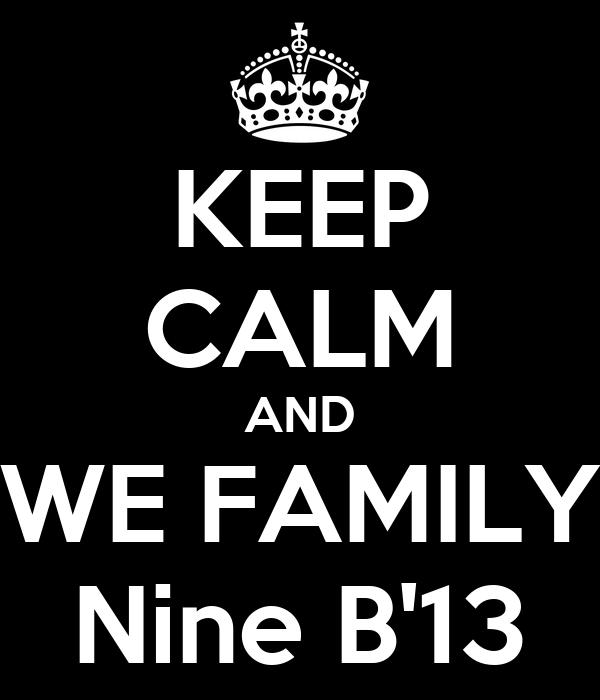KEEP CALM AND WE FAMILY Nine B'13