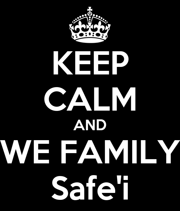 KEEP CALM AND WE FAMILY Safe'i