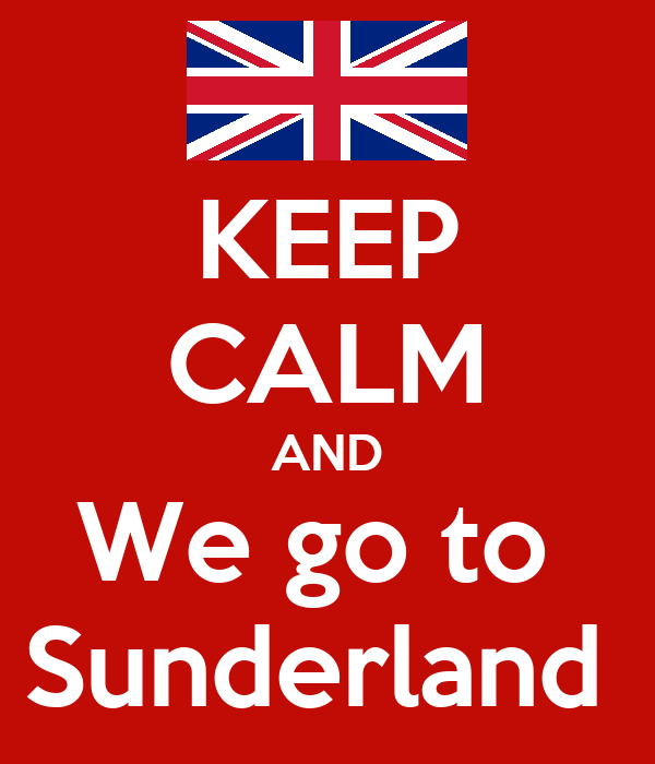 KEEP CALM AND We go to  Sunderland