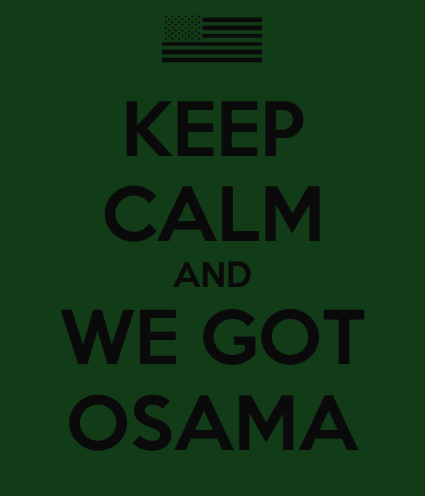 KEEP CALM AND WE GOT OSAMA