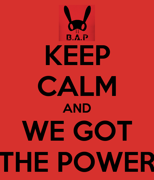 KEEP CALM AND WE GOT THE POWER