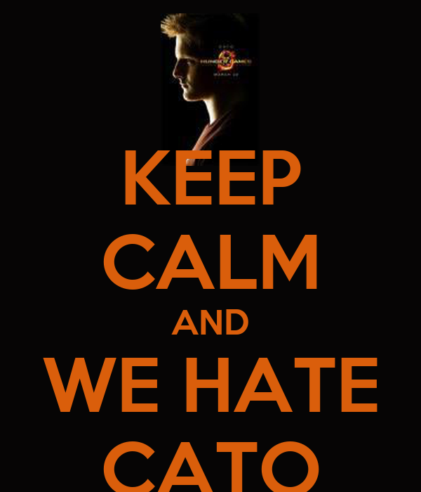 KEEP CALM AND WE HATE CATO