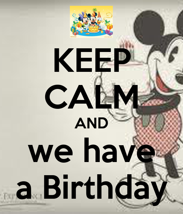 KEEP CALM AND we have a Birthday
