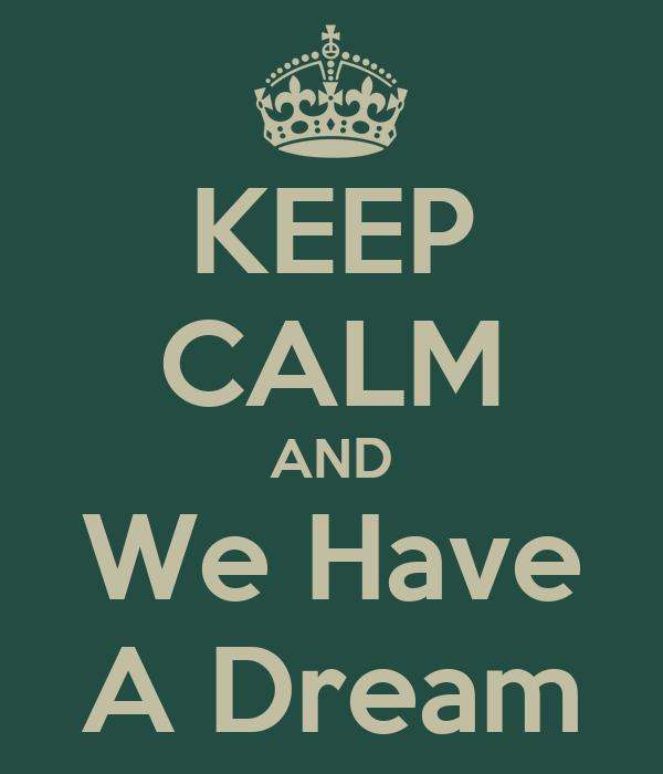 KEEP CALM AND We Have A Dream