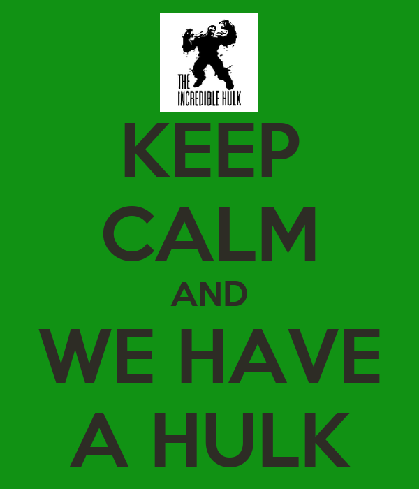 KEEP CALM AND WE HAVE A HULK