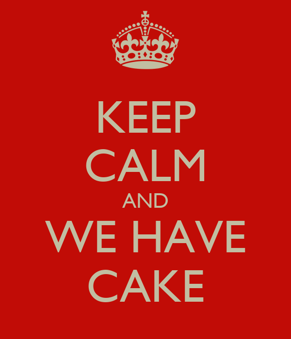 KEEP CALM AND WE HAVE CAKE