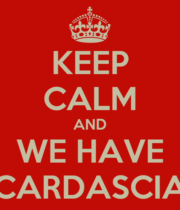 KEEP CALM AND WE HAVE CARDASCIA