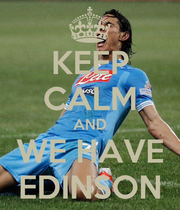 KEEP CALM AND WE HAVE EDINSON