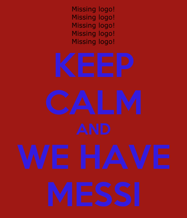 KEEP CALM AND WE HAVE MESSI