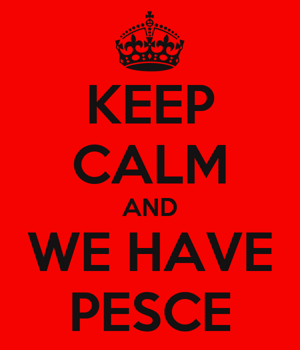 KEEP CALM AND WE HAVE PESCE