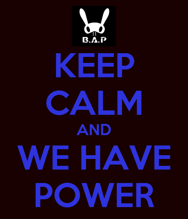 KEEP CALM AND WE HAVE POWER