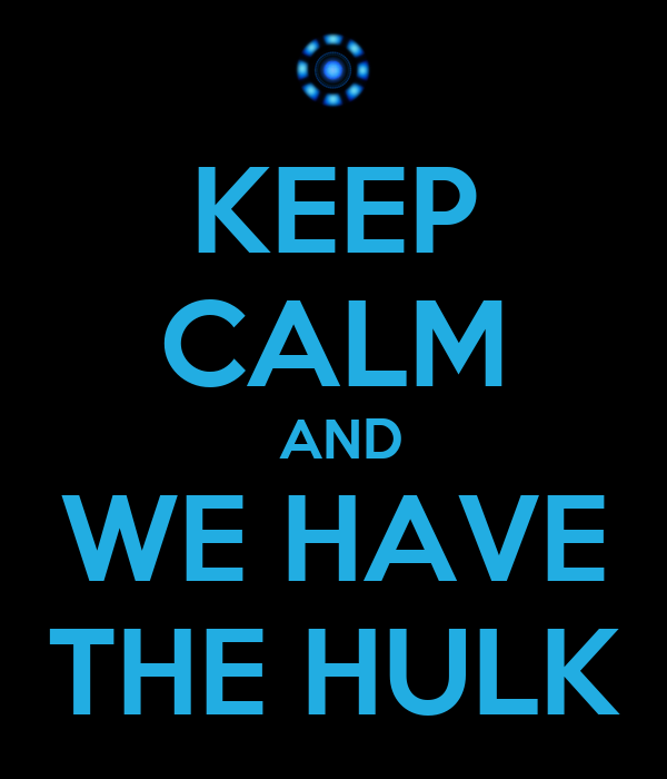 KEEP CALM  AND WE HAVE THE HULK