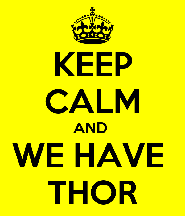 KEEP CALM AND  WE HAVE  THOR