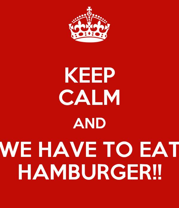 KEEP CALM AND WE HAVE TO EAT HAMBURGER!!