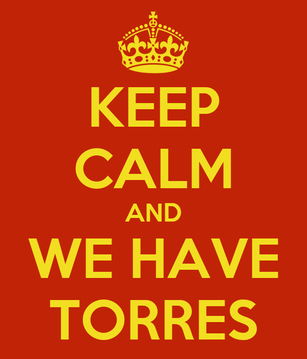 KEEP CALM AND WE HAVE TORRES