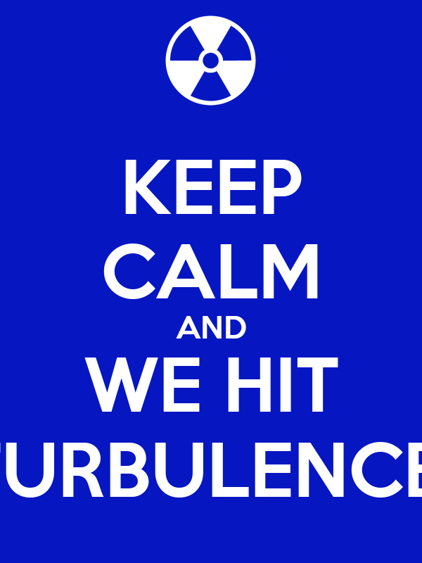 KEEP CALM AND WE HIT TURBULENCE!