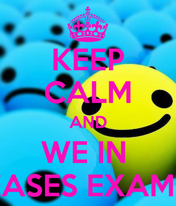 KEEP CALM AND WE IN  EASES EXAMS