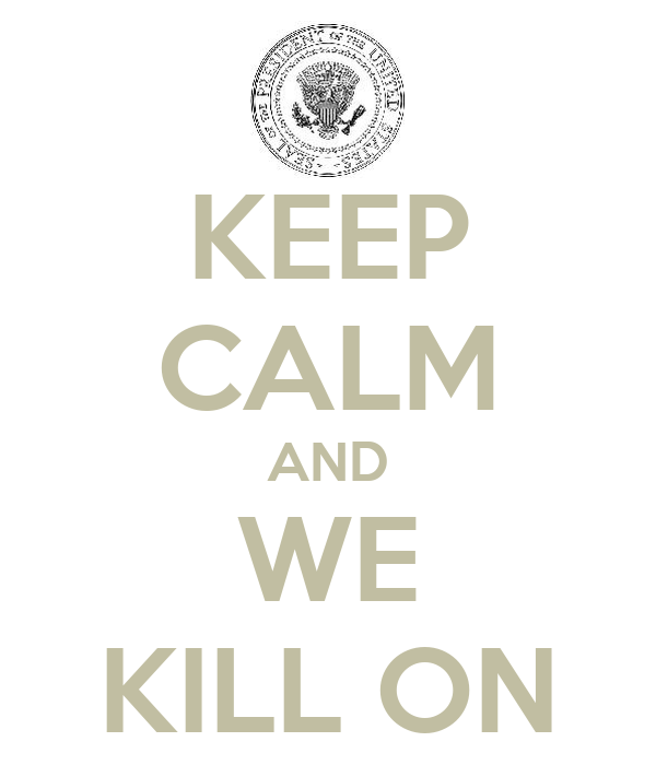 KEEP CALM AND WE KILL ON