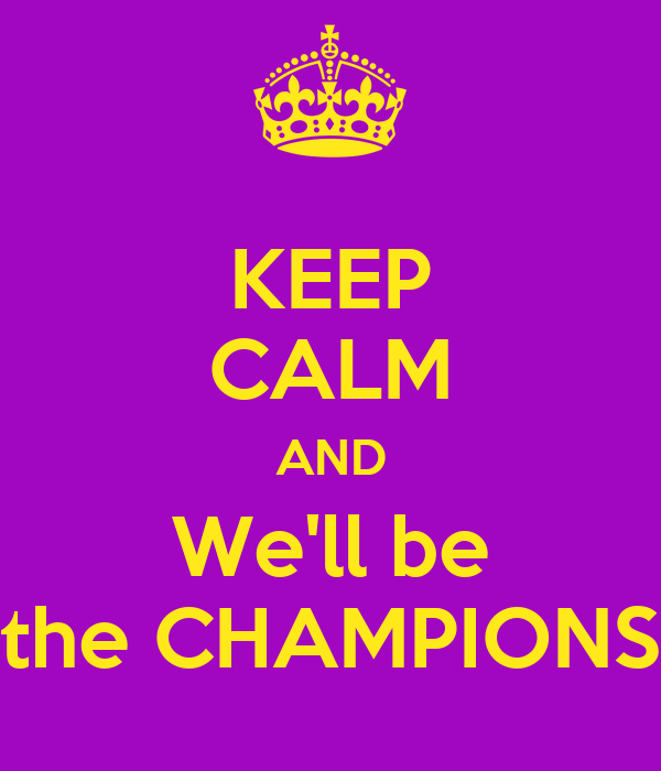 KEEP CALM AND We'll be the CHAMPIONS
