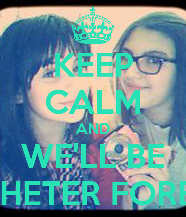 KEEP CALM AND WE'LL BE TOGHETER FOREVER